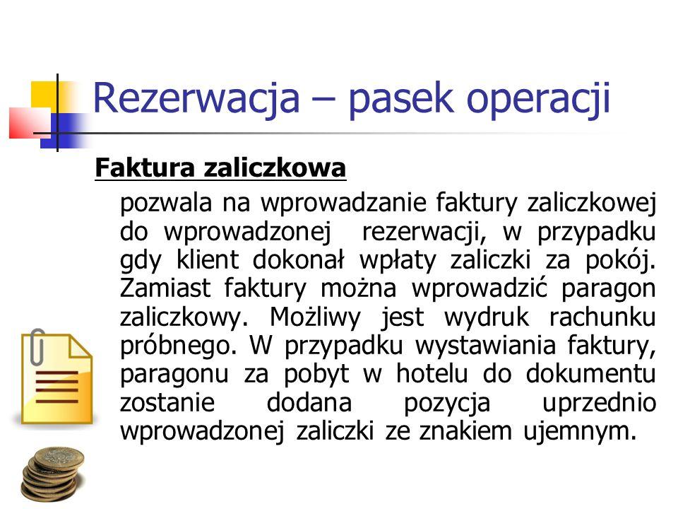 Rezerwacja – pasek operacji Faktura zaliczkowa pozwala na wprowadzanie faktury zaliczkowej do wprowadzonej rezerwacji, w przypadku gdy klient dokonał