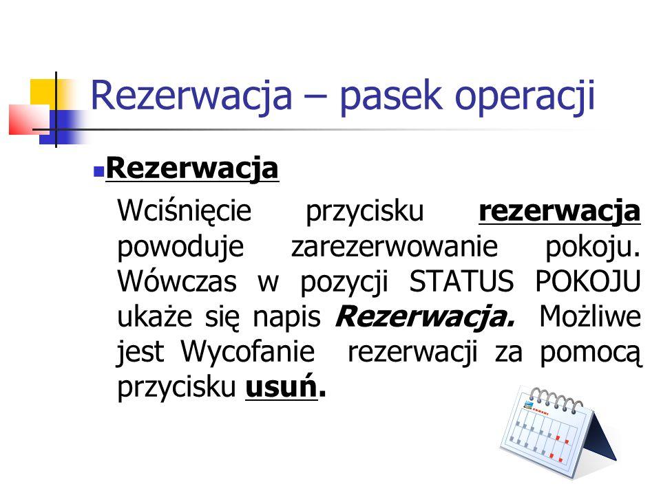 Rezerwacja – pasek operacji Rezerwacja Wciśnięcie przycisku rezerwacja powoduje zarezerwowanie pokoju. Wówczas w pozycji STATUS POKOJU ukaże się napis