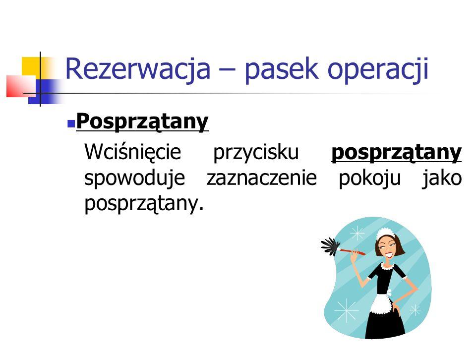Rezerwacja – pasek operacji Posprzątany Wciśnięcie przycisku posprzątany spowoduje zaznaczenie pokoju jako posprzątany.
