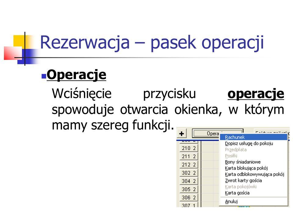 Rezerwacja – pasek operacji Operacje Wciśnięcie przycisku operacje spowoduje otwarcia okienka, w którym mamy szereg funkcji.