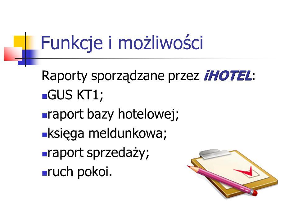 Funkcje i możliwości iHOTEL Raporty sporządzane przez iHOTEL: GUS KT1; raport bazy hotelowej; księga meldunkowa; raport sprzedaży; ruch pokoi.