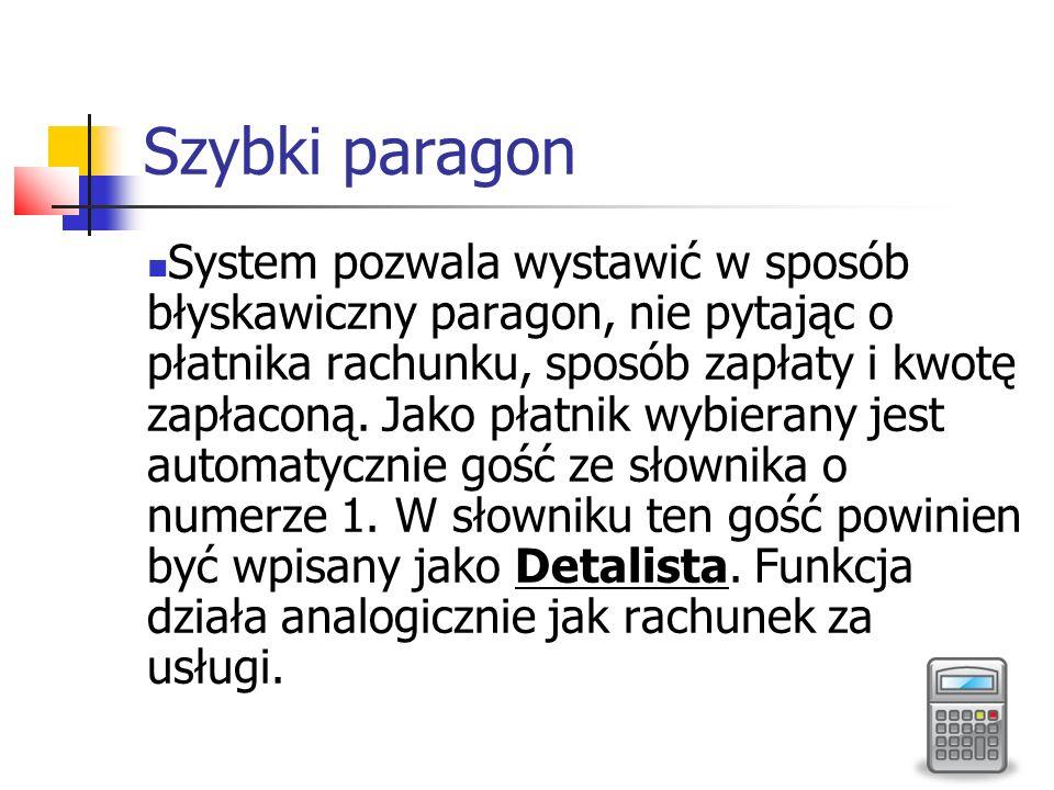 Szybki paragon System pozwala wystawić w sposób błyskawiczny paragon, nie pytając o płatnika rachunku, sposób zapłaty i kwotę zapłaconą. Jako płatnik