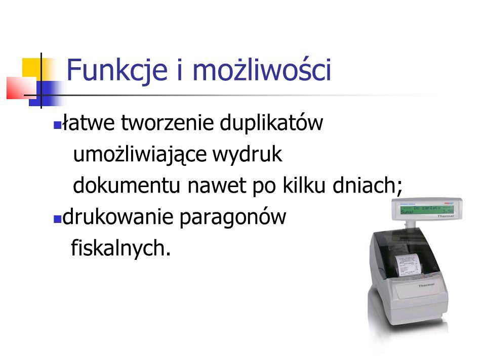 Funkcje i możliwości łatwe tworzenie duplikatów umożliwiające wydruk dokumentu nawet po kilku dniach; drukowanie paragonów fiskalnych.