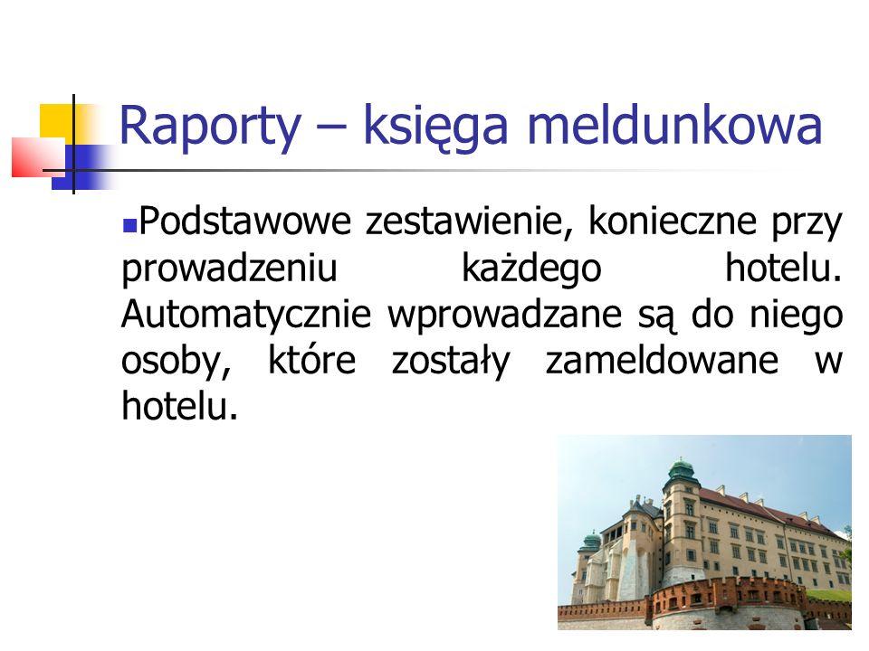 Raporty – księga meldunkowa Podstawowe zestawienie, konieczne przy prowadzeniu każdego hotelu. Automatycznie wprowadzane są do niego osoby, które zost