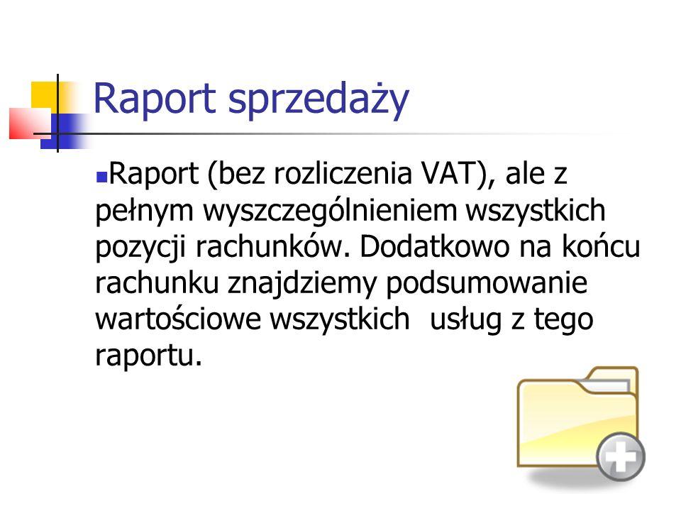 Raport sprzedaży Raport (bez rozliczenia VAT), ale z pełnym wyszczególnieniem wszystkich pozycji rachunków. Dodatkowo na końcu rachunku znajdziemy pod