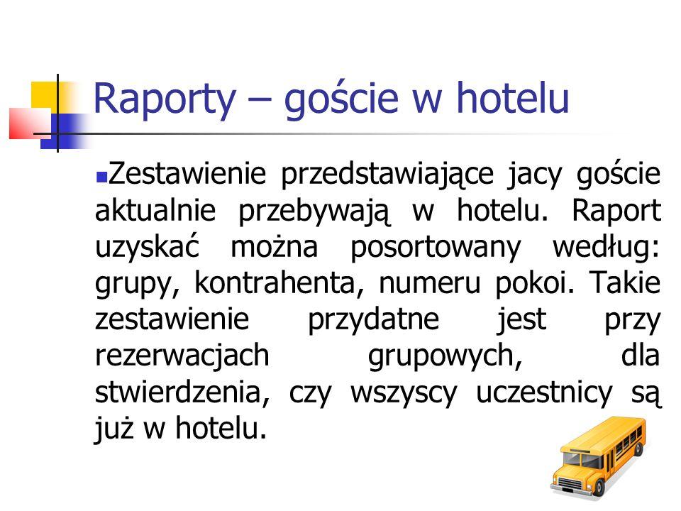 Raporty – goście w hotelu Zestawienie przedstawiające jacy goście aktualnie przebywają w hotelu. Raport uzyskać można posortowany według: grupy, kontr