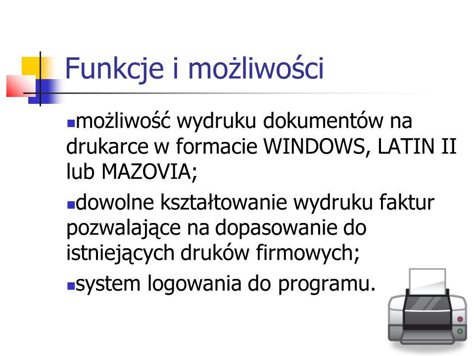 Funkcje i możliwości możliwość wydruku dokumentów na drukarce w formacie WINDOWS, LATIN II lub MAZOVIA; dowolne kształtowanie wydruku faktur pozwalają