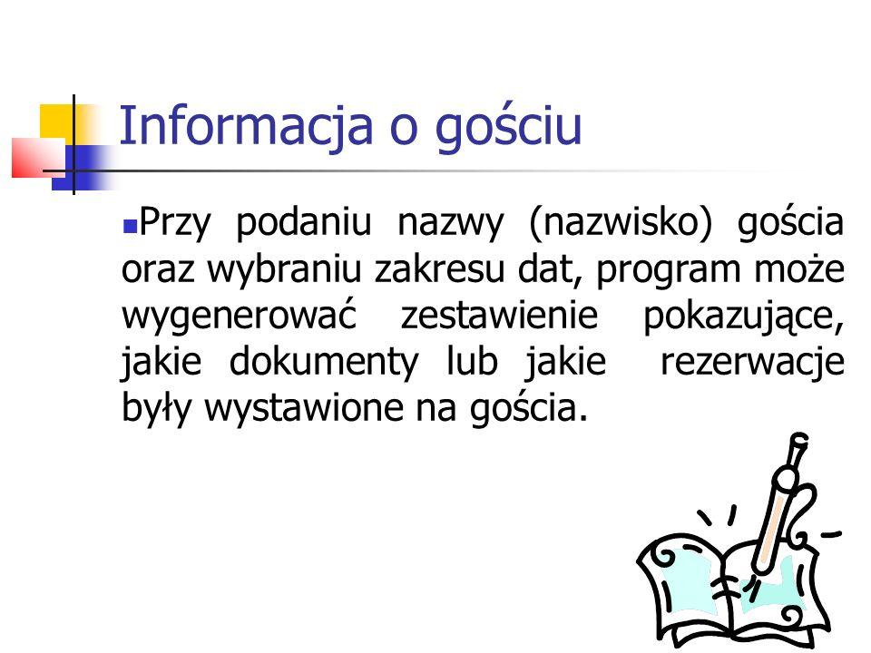 Informacja o gościu Przy podaniu nazwy (nazwisko) gościa oraz wybraniu zakresu dat, program może wygenerować zestawienie pokazujące, jakie dokumenty l