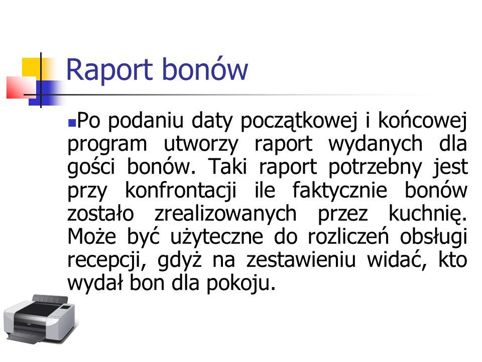 Raport bonów Po podaniu daty początkowej i końcowej program utworzy raport wydanych dla gości bonów. Taki raport potrzebny jest przy konfrontacji ile