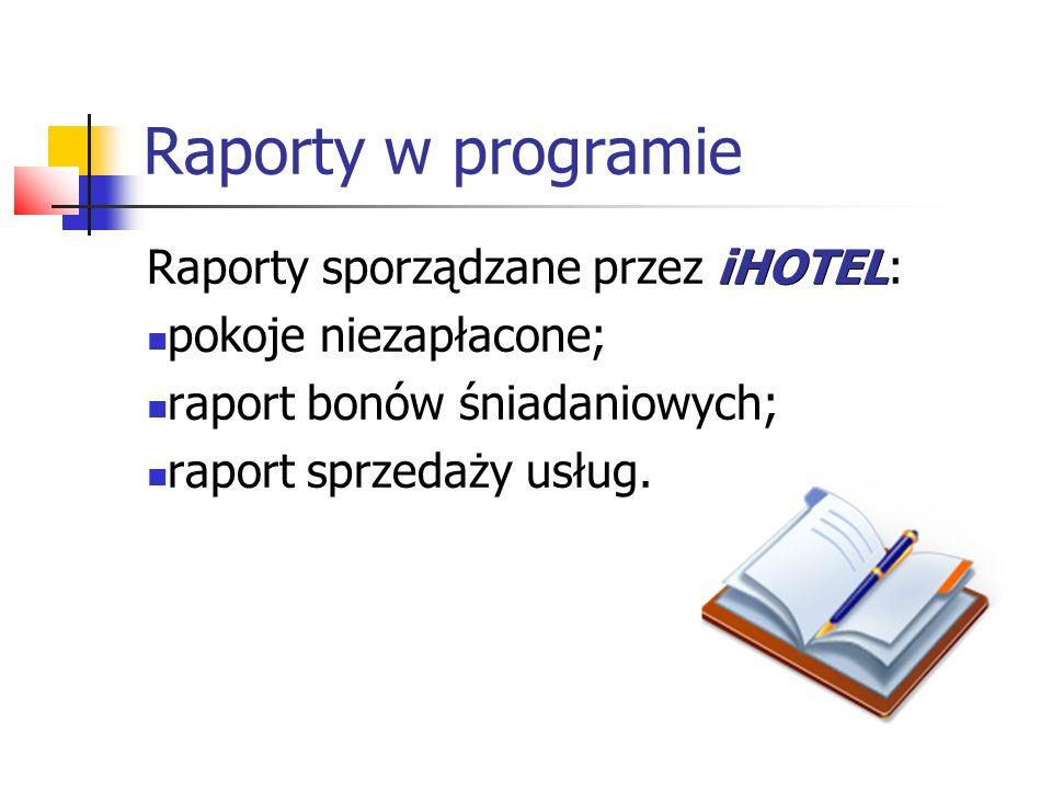Raporty w programie iHOTEL Raporty sporządzane przez iHOTEL: pokoje niezapłacone; raport bonów śniadaniowych; raport sprzedaży usług.
