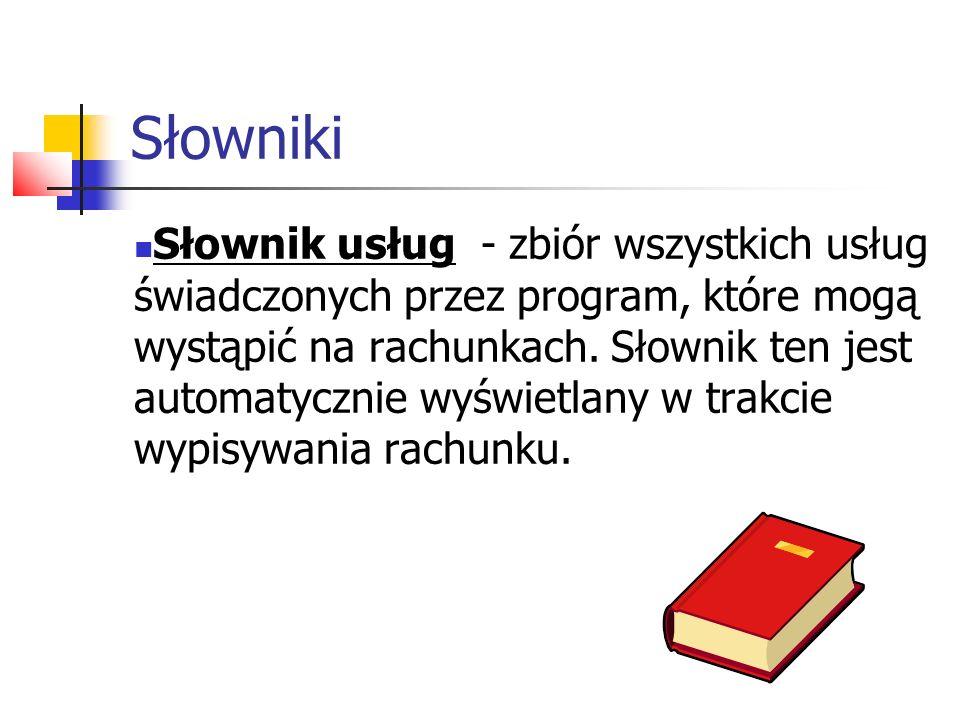 Słowniki Słownik usług - zbiór wszystkich usług świadczonych przez program, które mogą wystąpić na rachunkach. Słownik ten jest automatycznie wyświetl