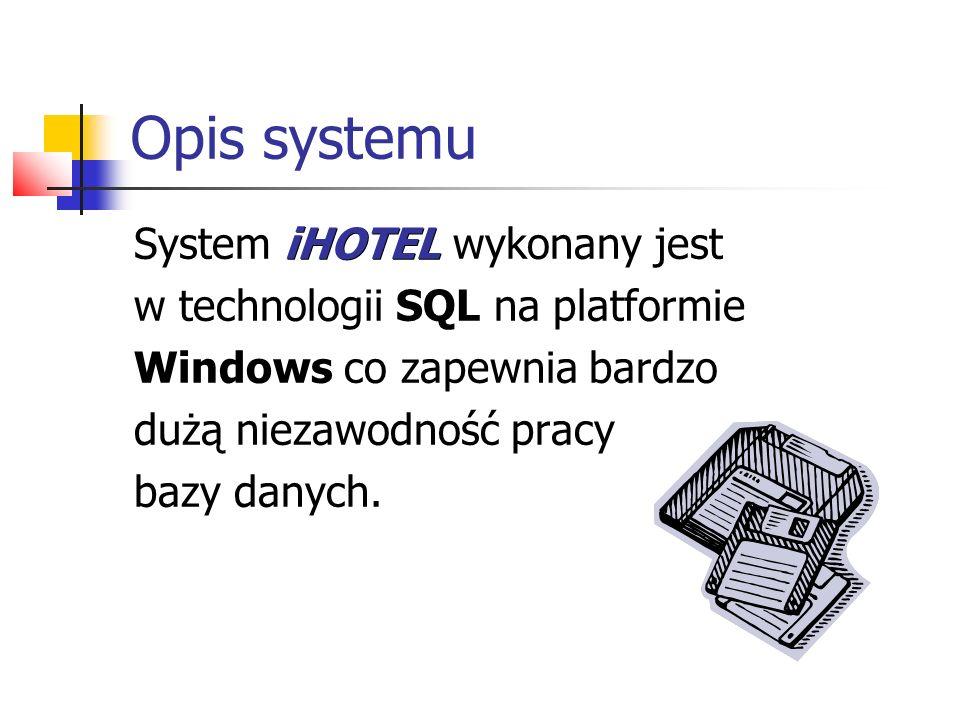 Opis systemu iHOTEL System iHOTEL wykonany jest w technologii SQL na platformie Windows co zapewnia bardzo dużą niezawodność pracy bazy danych.