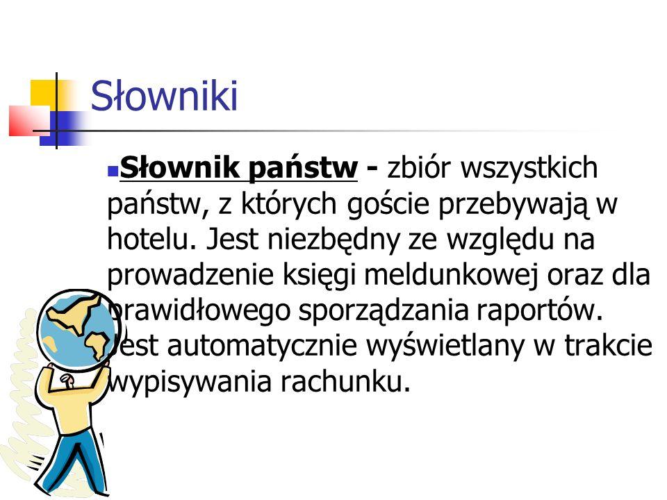 Słowniki Słownik państw - zbiór wszystkich państw, z których goście przebywają w hotelu. Jest niezbędny ze względu na prowadzenie księgi meldunkowej o