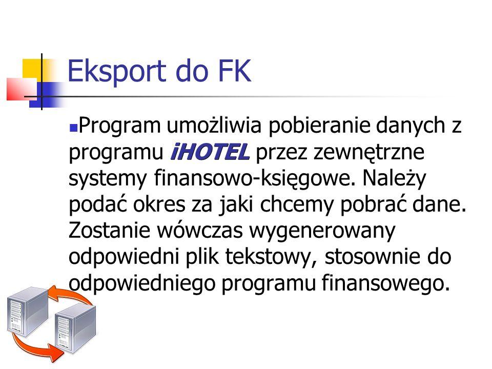 Eksport do FK iHOTEL Program umożliwia pobieranie danych z programu iHOTEL przez zewnętrzne systemy finansowo-księgowe. Należy podać okres za jaki chc