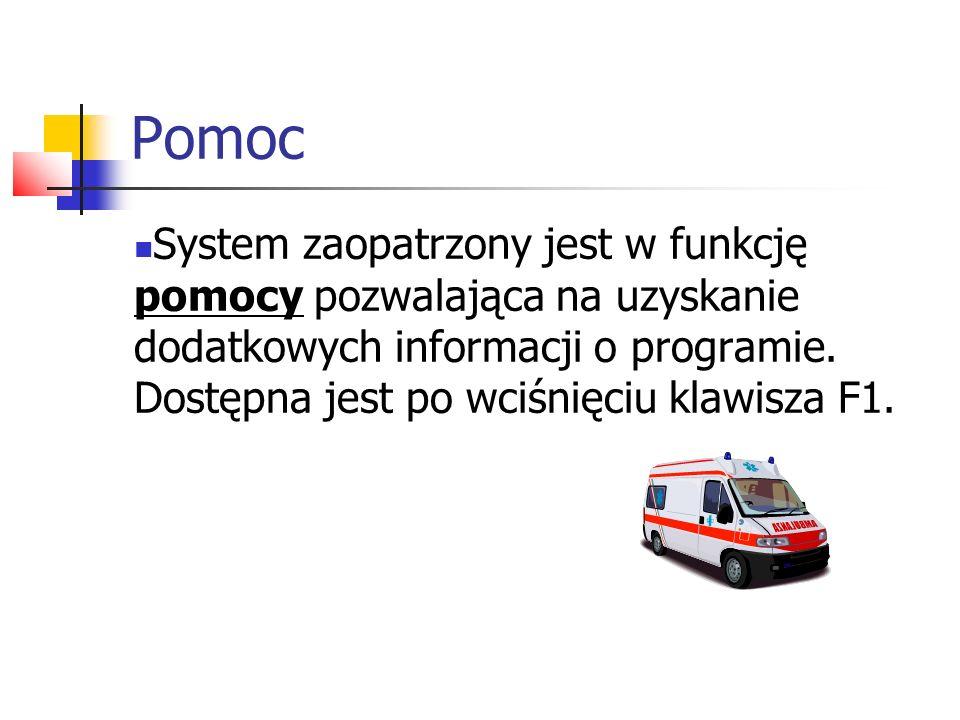 Pomoc System zaopatrzony jest w funkcję pomocy pozwalająca na uzyskanie dodatkowych informacji o programie. Dostępna jest po wciśnięciu klawisza F1.