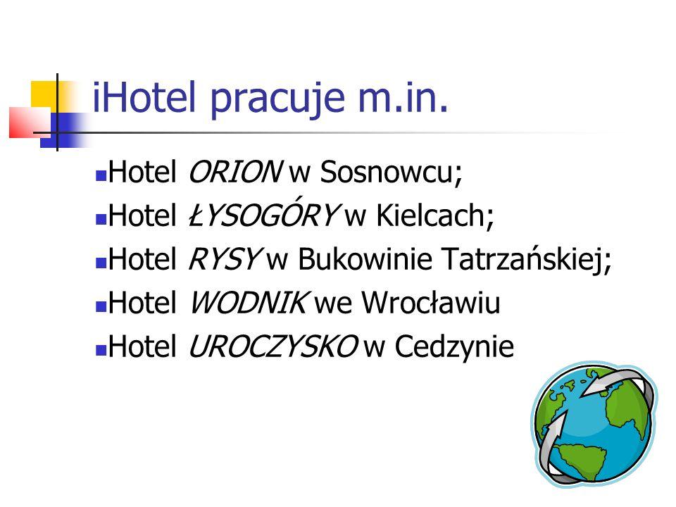 iHotel pracuje m.in. Hotel ORION w Sosnowcu; Hotel ŁYSOGÓRY w Kielcach; Hotel RYSY w Bukowinie Tatrzańskiej; Hotel WODNIK we Wrocławiu Hotel UROCZYSKO