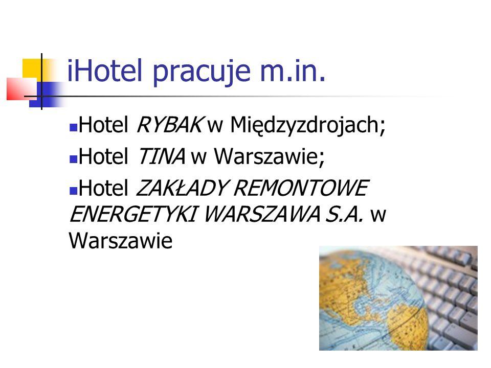 iHotel pracuje m.in. Hotel RYBAK w Międzyzdrojach; Hotel TINA w Warszawie; Hotel ZAKŁADY REMONTOWE ENERGETYKI WARSZAWA S.A. w Warszawie