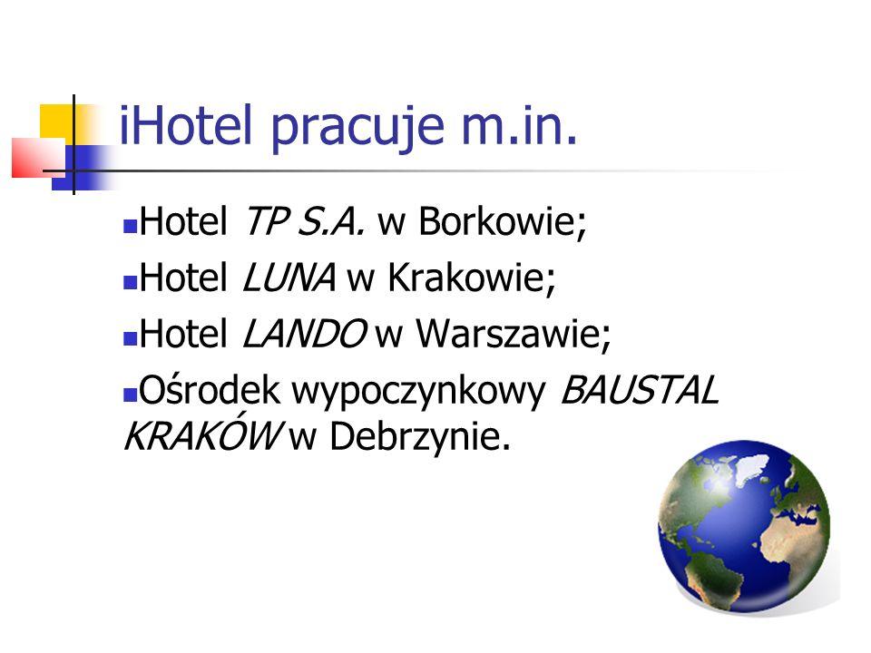 iHotel pracuje m.in. Hotel TP S.A. w Borkowie; Hotel LUNA w Krakowie; Hotel LANDO w Warszawie; Ośrodek wypoczynkowy BAUSTAL KRAKÓW w Debrzynie.