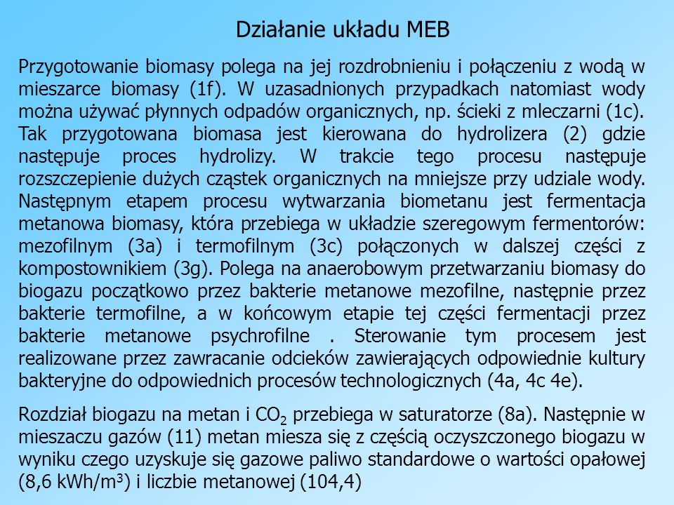 Działanie układu MEB Przygotowanie biomasy polega na jej rozdrobnieniu i połączeniu z wodą w mieszarce biomasy (1f). W uzasadnionych przypadkach natom