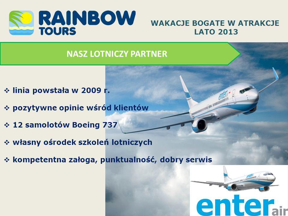 NASZ LOTNICZY PARTNER linia powstała w 2009 r. pozytywne opinie wśród klientów 12 samolotów Boeing 737 własny ośrodek szkoleń lotniczych kompetentna z