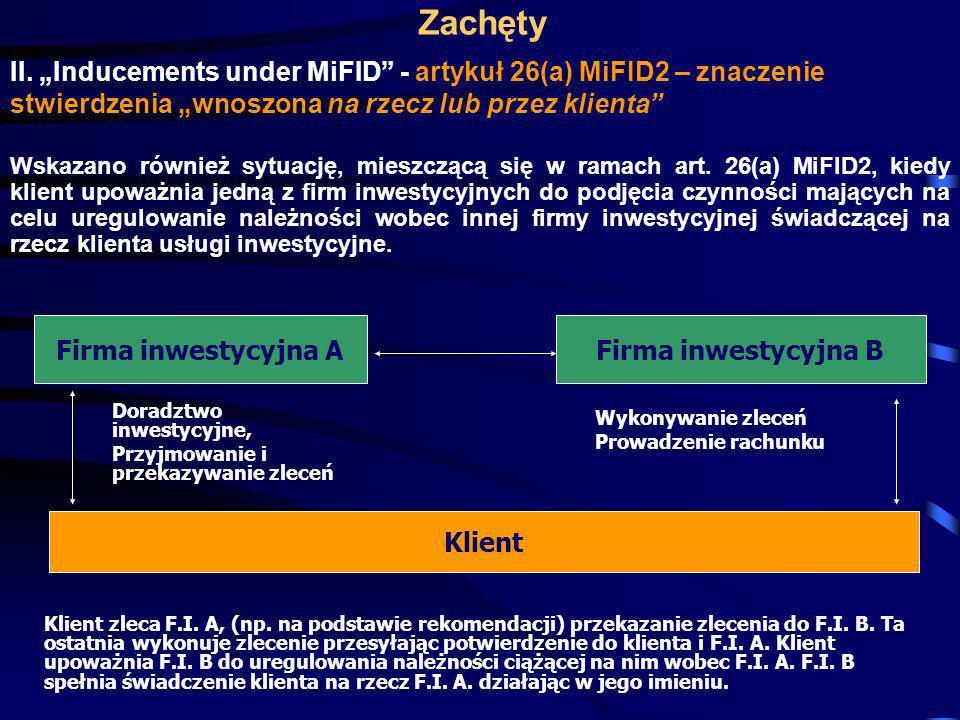 Zachęty II. Inducements under MiFID - artykuł 26(a) MiFID2 – znaczenie stwierdzenia wnoszona na rzecz lub przez klienta Wskazano również sytuację, mie