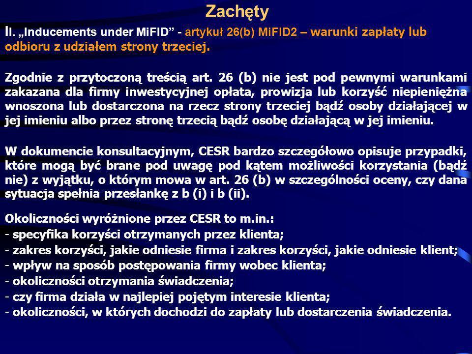Zachęty I I. Inducements under MiFID - artykuł 26(b) MiFID2 – warunki zapłaty lub odbioru z udziałem strony trzeciej. Zgodnie z przytoczoną treścią ar