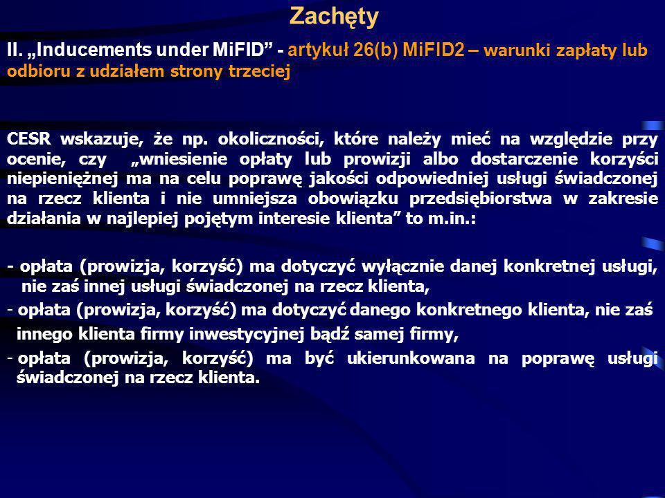 Zachęty II. Inducements under MiFID - artykuł 26(b) MiFID2 – warunki zapłaty lub odbioru z udziałem strony trzeciej CESR wskazuje, że np. okoliczności