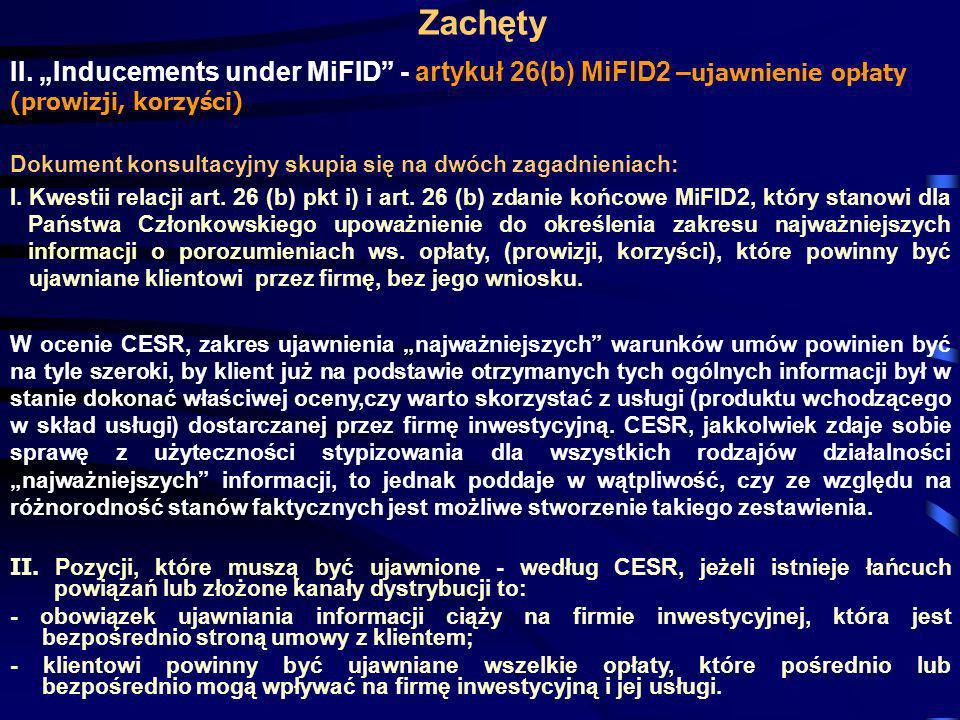Zachęty II. Inducements under MiFID - artykuł 26(b) MiFID2 – ujawnienie opłaty (prowizji, korzyści) Dokument konsultacyjny skupia się na dwóch zagadni