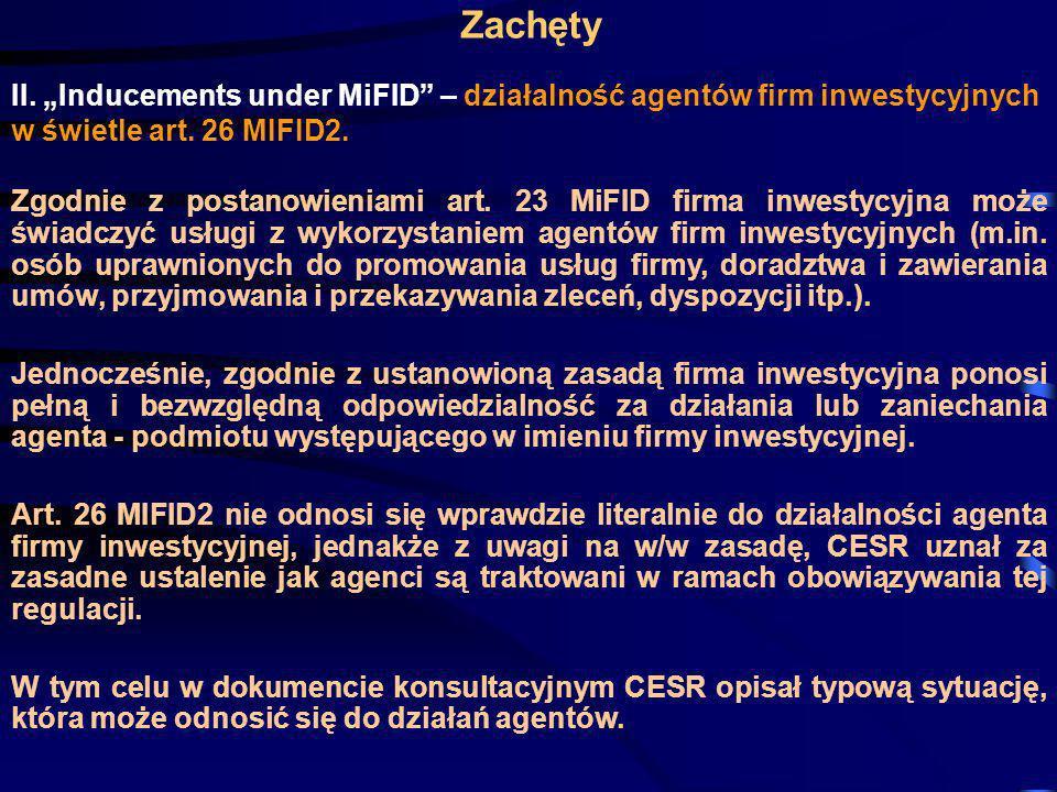 Zachęty II. Inducements under MiFID – działalność agentów firm inwestycyjnych w świetle art. 26 MIFID2. Zgodnie z postanowieniami art. 23 MiFID firma