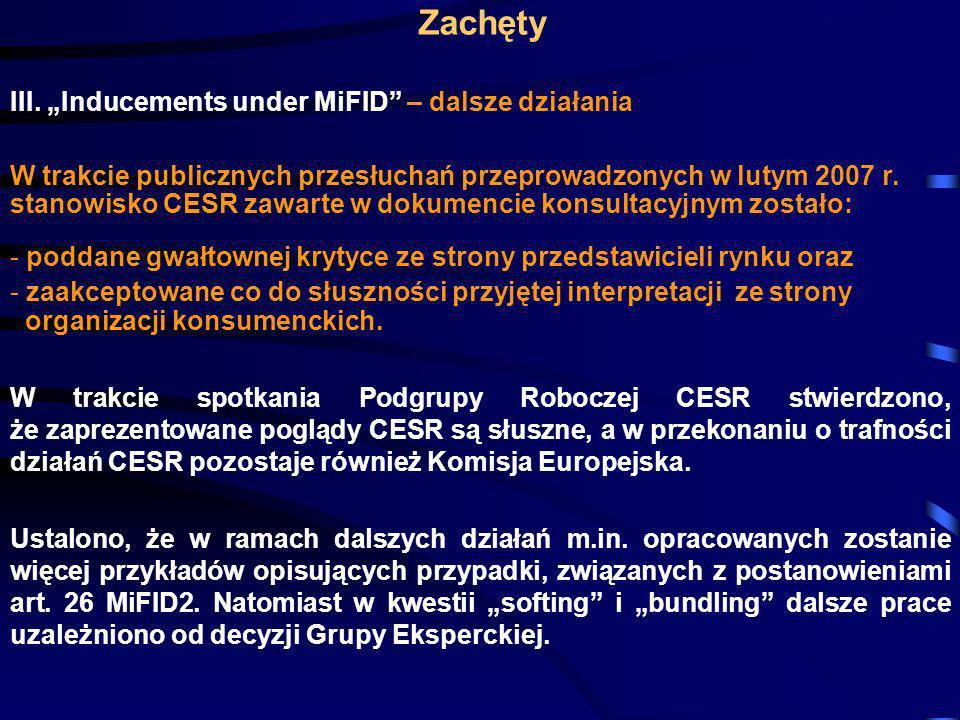 Zachęty III. Inducements under MiFID – dalsze działania W trakcie publicznych przesłuchań przeprowadzonych w lutym 2007 r. stanowisko CESR zawarte w d