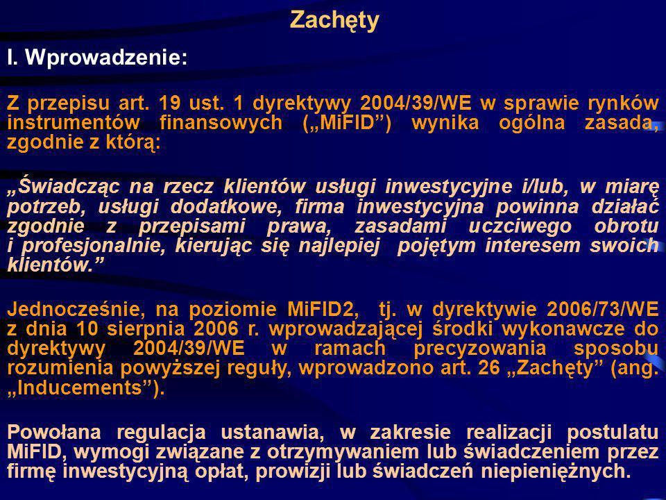 Zachęty I. Wprowadzenie: Z przepisu art. 19 ust. 1 dyrektywy 2004/39/WE w sprawie rynków instrumentów finansowych (MiFID) wynika ogólna zasada, zgodni