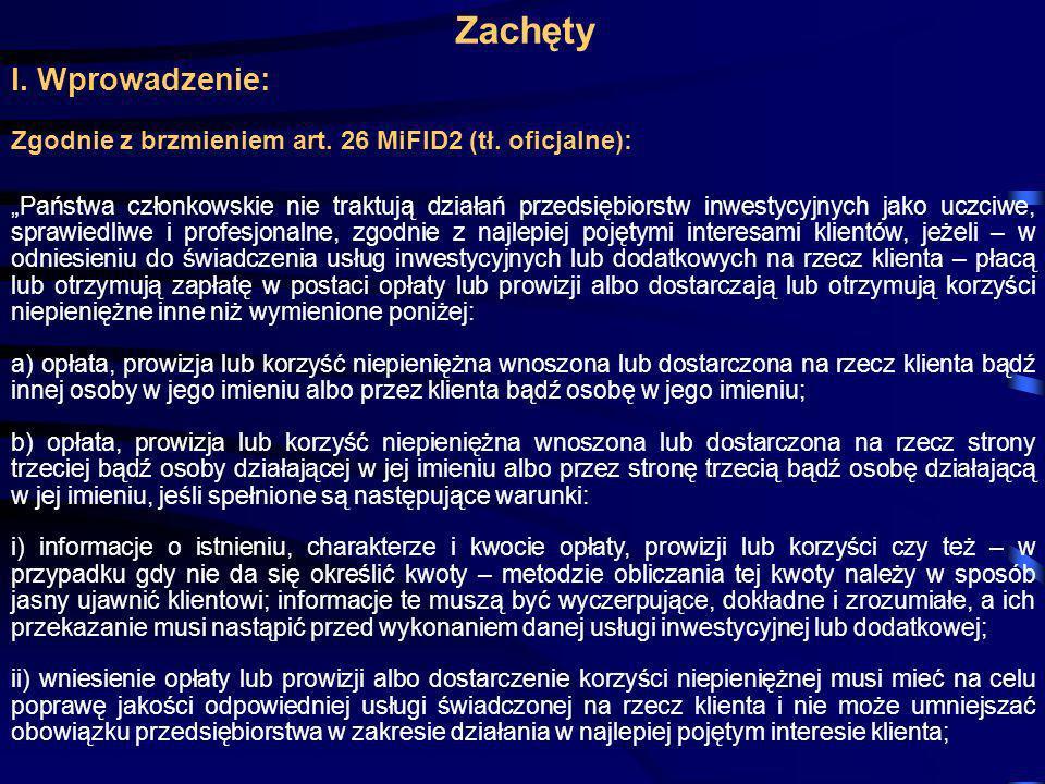 Zachęty I. Wprowadzenie: Zgodnie z brzmieniem art. 26 MiFID2 (tł. oficjalne): Państwa członkowskie nie traktują działań przedsiębiorstw inwestycyjnych