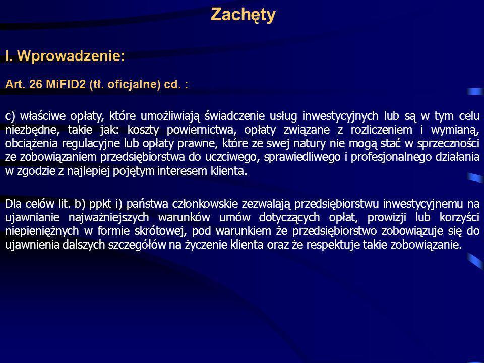 Zachęty I. Wprowadzenie: Art. 26 MiFID2 (tł. oficjalne) cd. : c) właściwe opłaty, które umożliwiają świadczenie usług inwestycyjnych lub są w tym celu