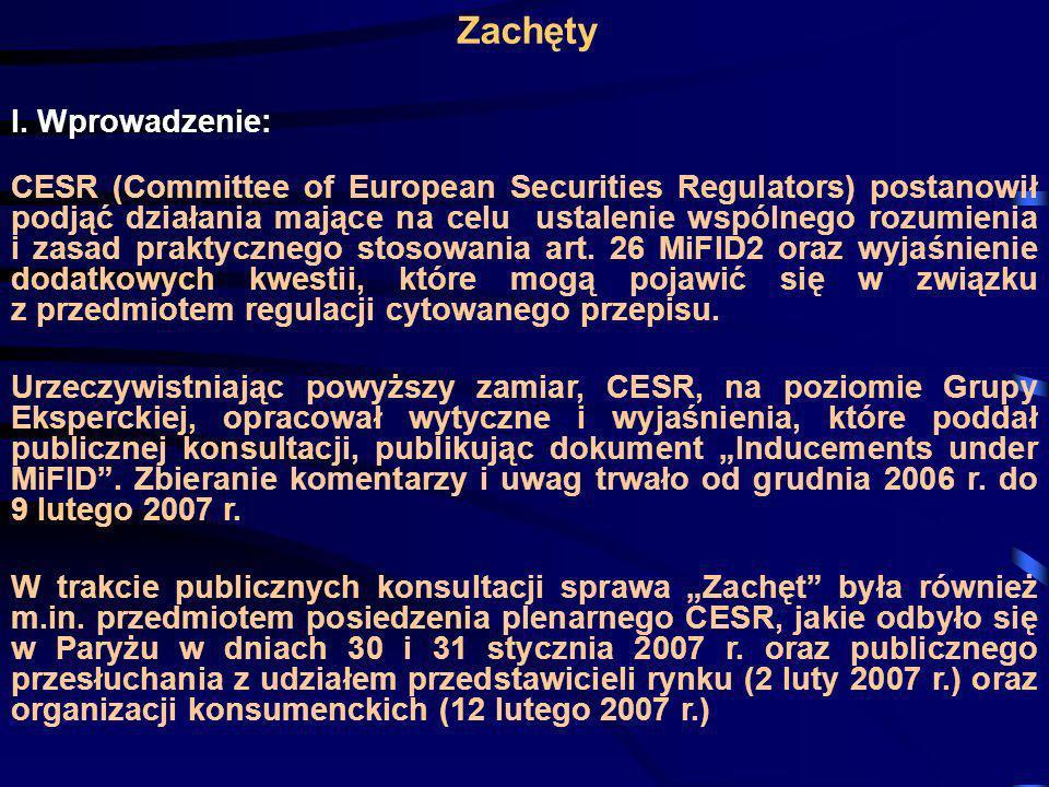 Zachęty I. Wprowadzenie: CESR (Committee of European Securities Regulators) postanowił podjąć działania mające na celu ustalenie wspólnego rozumienia