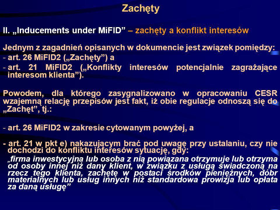 Zachęty II. Inducements under MiFID – zachęty a konflikt interesów Jednym z zagadnień opisanych w dokumencie jest związek pomiędzy: - art. 26 MiFID2 (