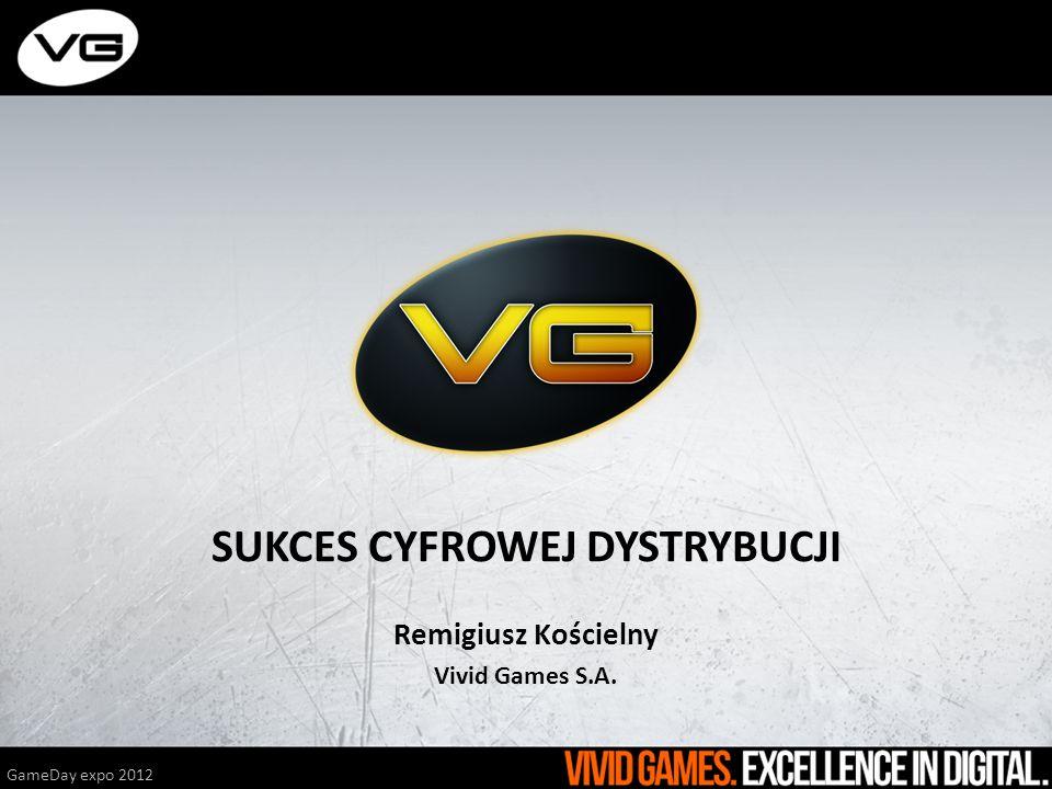 SUKCES CYFROWEJ DYSTRYBUCJI Remigiusz Kościelny Vivid Games S.A. GameDay expo 2012
