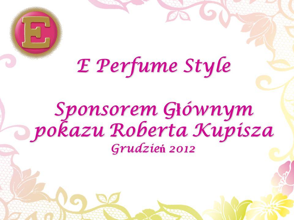 E Perfume Style Sponsorem G ł ównym pokazu Roberta Kupisza Grudzie ń 2012