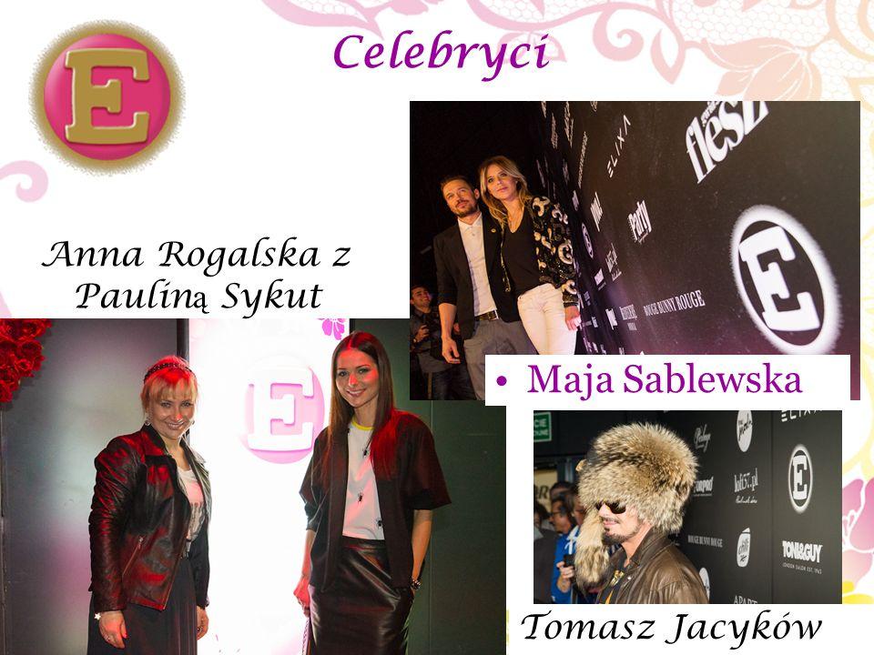Celebryci Maja Sablewska Anna Rogalska z Paulin ą Sykut Tomasz Jacyków