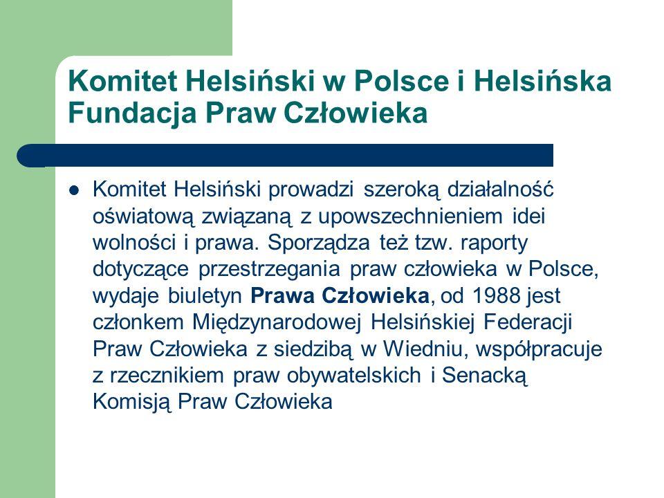 Komitet Helsiński w Polsce i Helsińska Fundacja Praw Człowieka Komitet Helsiński prowadzi szeroką działalność oświatową związaną z upowszechnieniem id
