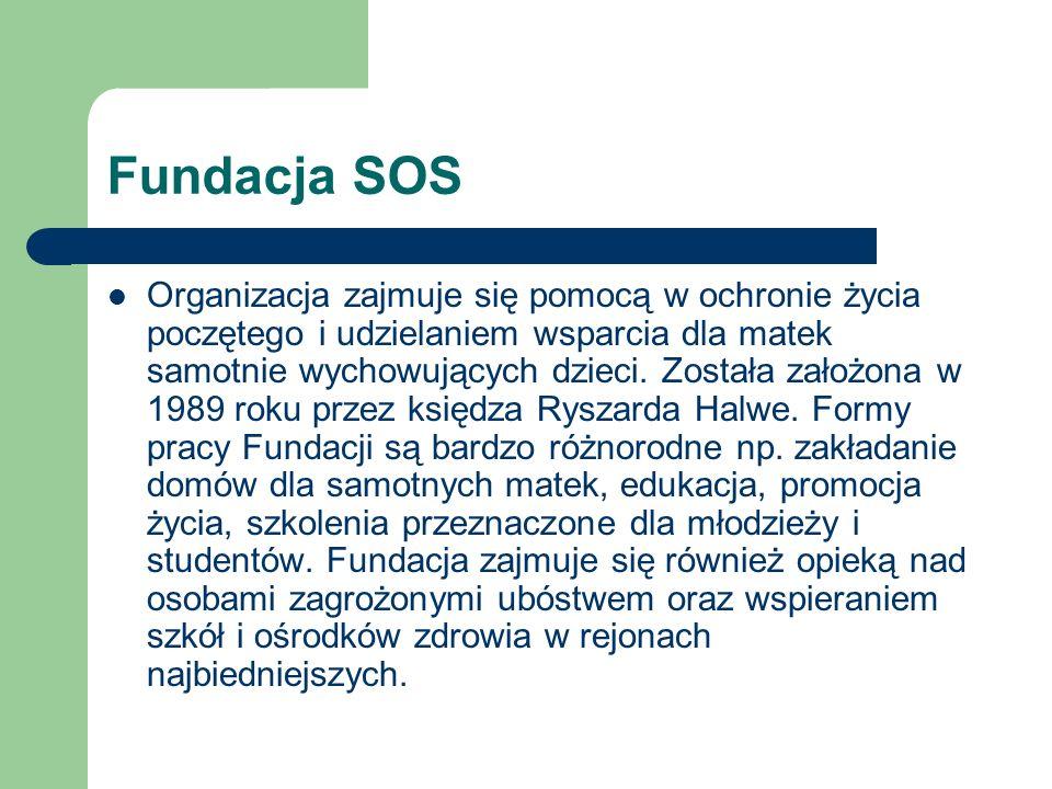 Fundacja SOS Organizacja zajmuje się pomocą w ochronie życia poczętego i udzielaniem wsparcia dla matek samotnie wychowujących dzieci. Została założon