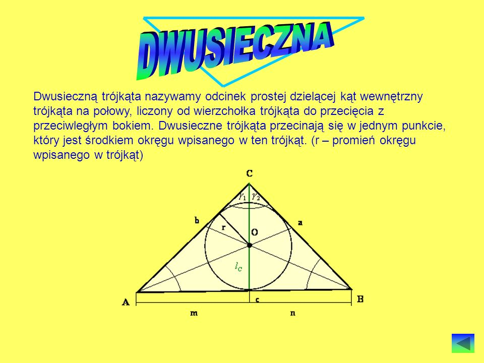 Dwusieczną trójkąta nazywamy odcinek prostej dzielącej kąt wewnętrzny trójkąta na połowy, liczony od wierzchołka trójkąta do przecięcia z przeciwległy