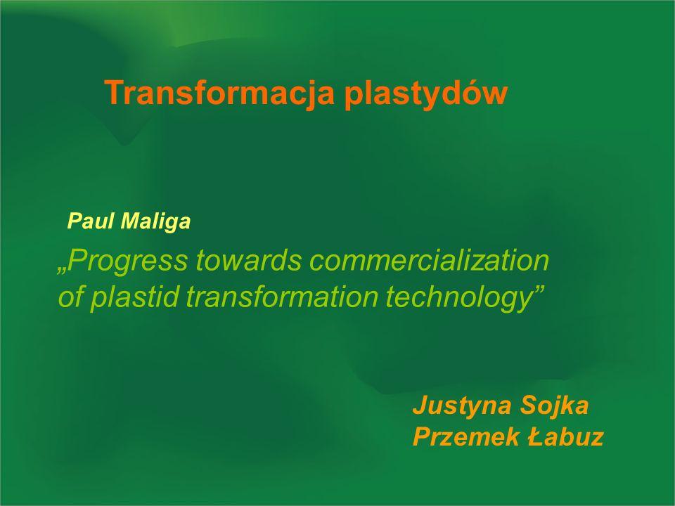 Transformacja plastydów Progress towards commercialization of plastid transformation technology Paul Maliga Justyna Sojka Przemek Łabuz