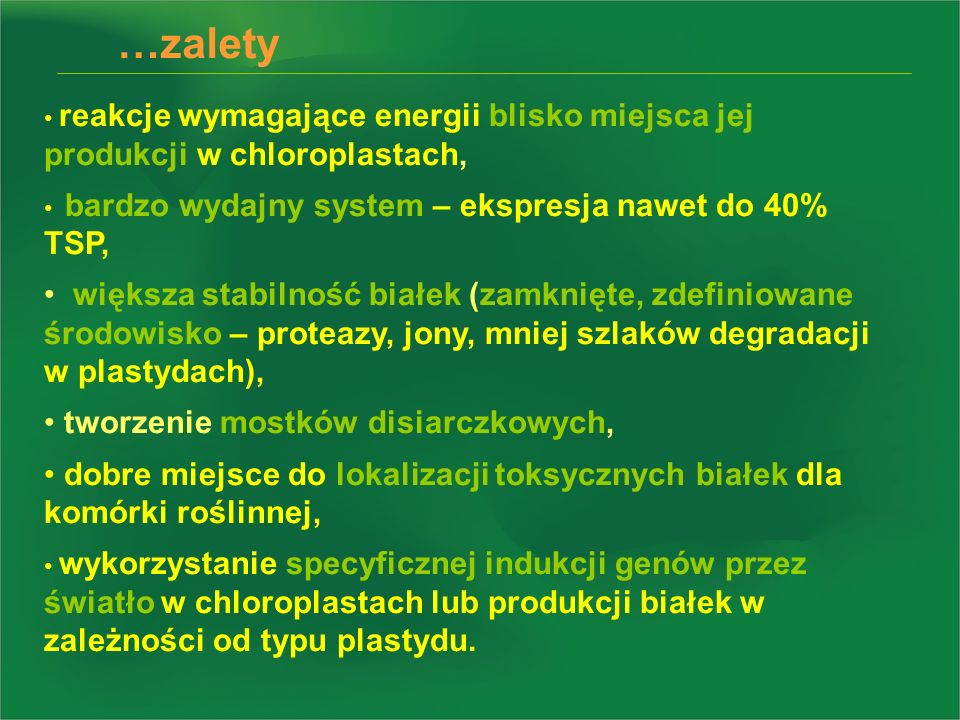 …zalety reakcje wymagające energii blisko miejsca jej produkcji w chloroplastach, bardzo wydajny system – ekspresja nawet do 40% TSP, większa stabilno