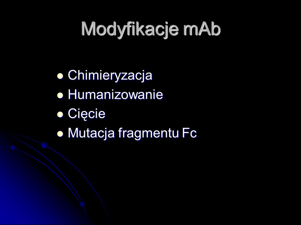 Modyfikacje mAb Chimieryzacja Chimieryzacja Humanizowanie Humanizowanie Cięcie Cięcie Mutacja fragmentu Fc Mutacja fragmentu Fc