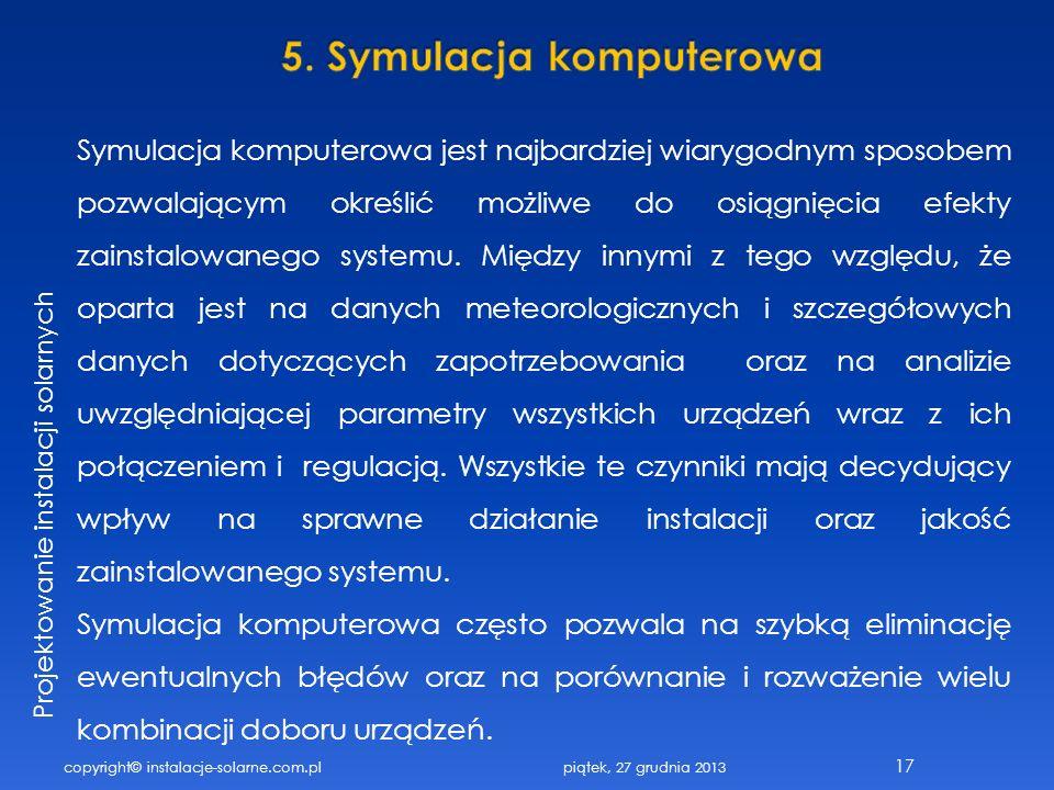 copyright© instalacje-solarne.com.pl 17 Projektowanie instalacji solarnych Symulacja komputerowa jest najbardziej wiarygodnym sposobem pozwalającym ok