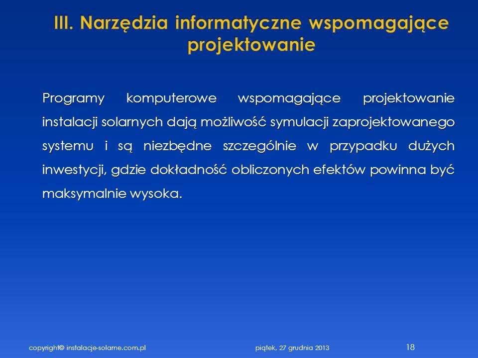 copyright© instalacje-solarne.com.pl 18 Programy komputerowe wspomagające projektowanie instalacji solarnych dają możliwość symulacji zaprojektowanego
