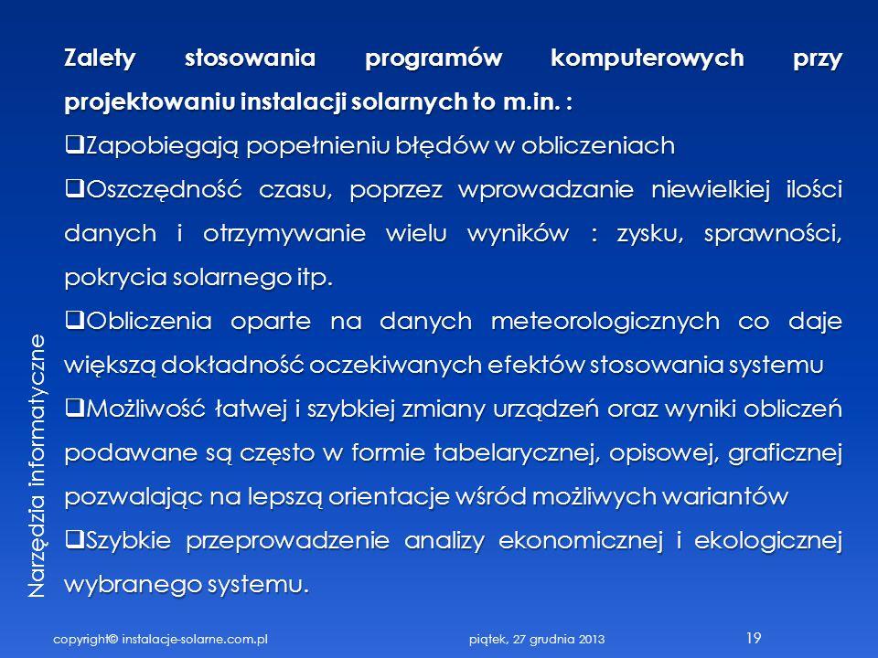 copyright© instalacje-solarne.com.pl 19 Zalety stosowania programów komputerowych przy projektowaniu instalacji solarnych to m.in. : Zapobiegają popeł