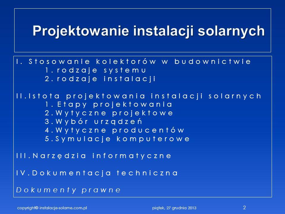 copyright© instalacje-solarne.com.pl 2 I.Stosowanie kolektorów w budownictwie 1.rodzaje systemu 2.rodzaje instalacji II.Istota projektowania instalacj