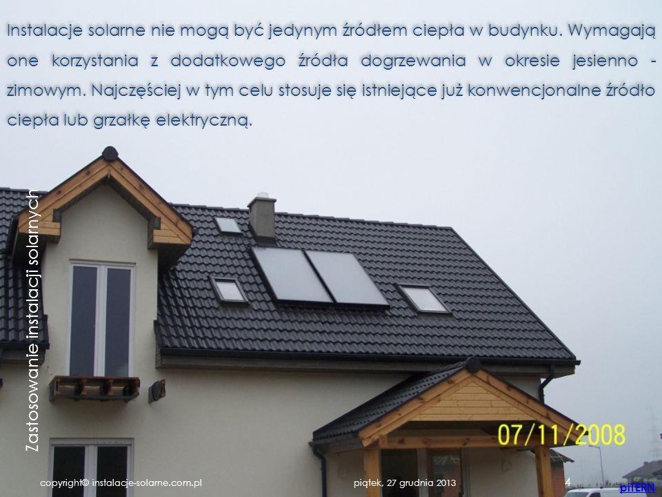 4 Instalacje solarne nie mogą być jedynym źródłem ciepła w budynku. Wymagają one korzystania z dodatkowego źródła dogrzewania w okresie jesienno - zim