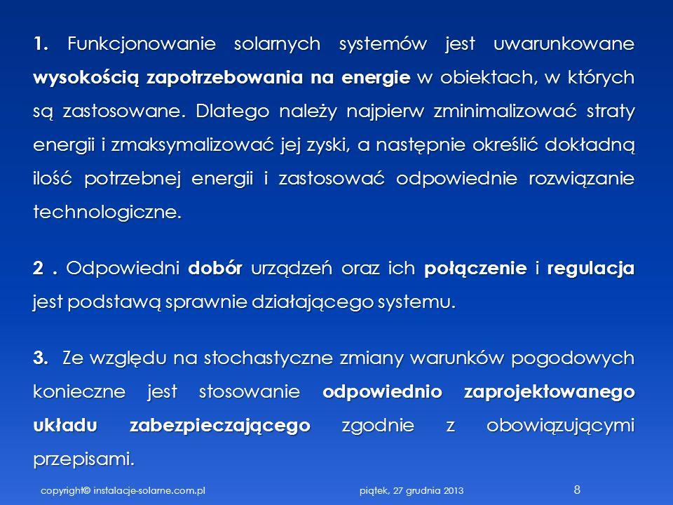 copyright© instalacje-solarne.com.pl 8 1. Funkcjonowanie solarnych systemów jest uwarunkowane wysokością zapotrzebowania na energie w obiektach, w któ